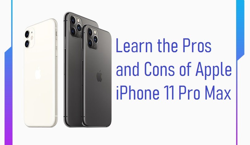 Learn the Pros and Cons of Apple iPhone 11 Pro Max