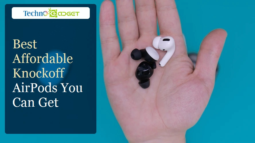 Best Affordable Knockoff AirPods You Can Get