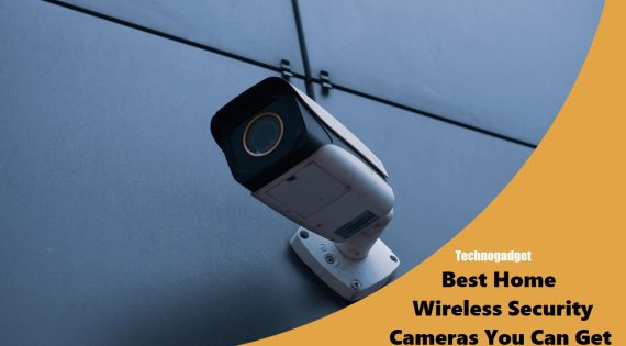 Best Home Wireless Security Cameras You Can Get In 2020
