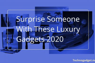 Surprise Someone With These Luxury Gadgets 2020