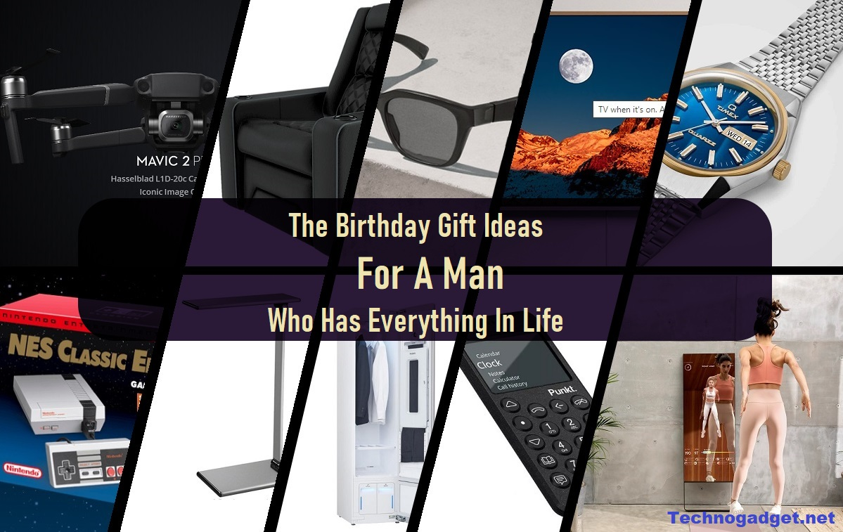 The Birthday Gift Ideas For A Man Who Has Everything In Life
