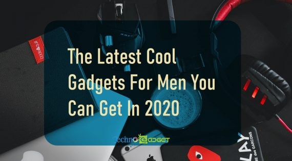The Latest Cool Gadgets For Men You Can Get In 2020