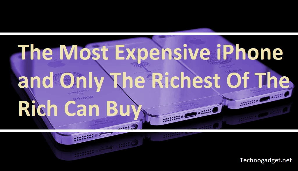 The Most Expensive iPhone and Only The Richest Of The Rich Can Buy