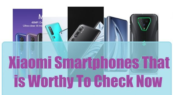 Xiaomi Smartphones That is Worthy To Check Now