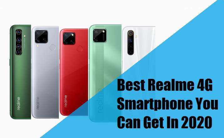 Best Realme 4G Smartphone You Can Get In 2020