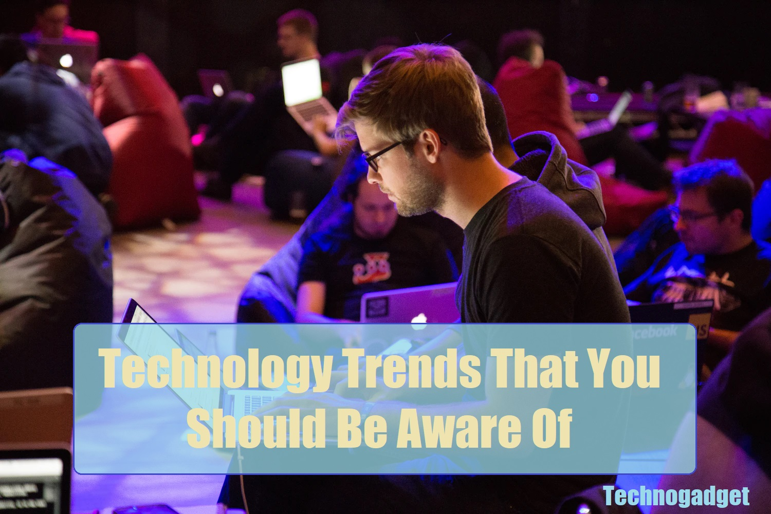 Technology Trends That You Should Be Aware Of