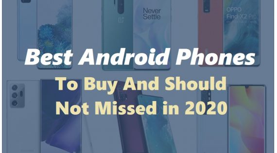 Best Android Phones To Buy And Should Not Missed in 2020