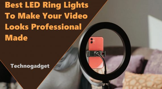 Best LED Ring Lights To Make Your Video Looks Professional Made