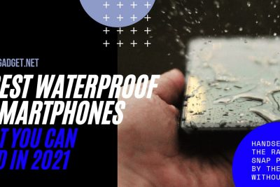 Best Waterproof Smartphones That You Can Find In 2021