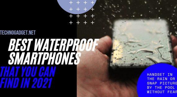 Best Waterproof Smartphones That You Can Find In 2021