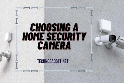 Choosing A Home Security Camera
