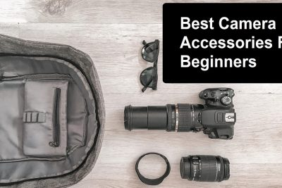 Guide To The Best Camera Accessories For Beginners